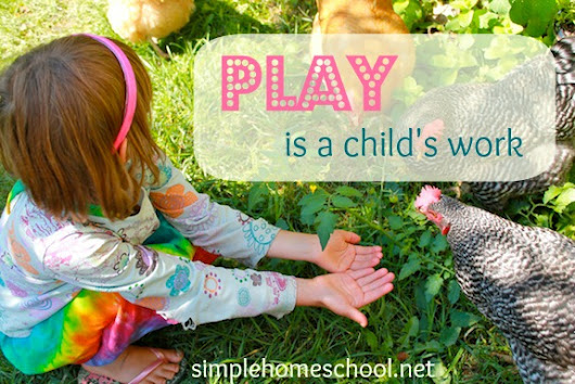 Play is a child's work - Simple Homeschool