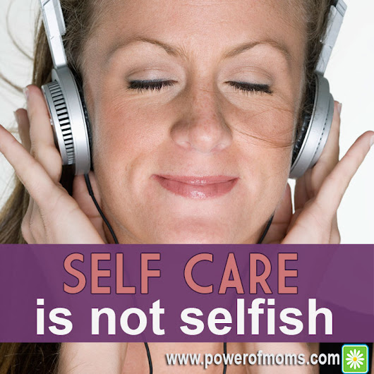 Self-Care Is Not Selfish | Support for Moms - Power of Moms