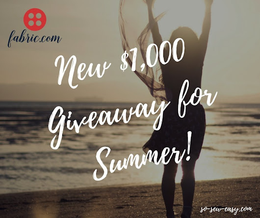 New $1,000 Giveaway Announced! Just in Time for Summer. - So Sew Easy