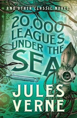 20 000 Leagues Under the Sea and other Classic Novels