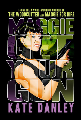 Maggie Get Your Gun by Kate Danley