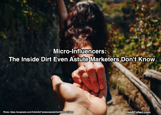Micro-Influencers: Inside Dirt Astute Marketers Don't Know - Heidi Cohen