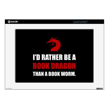 """Rather Book Dragon Than Worm Skin For 15"""" Laptop"""