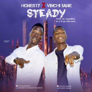 Download Music Mp3:- Honesty Ft Vinchi Bane – Steady (Prod By Liquidmix)