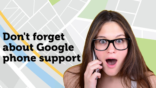 Problems With Google My Business? Use Phone Support!