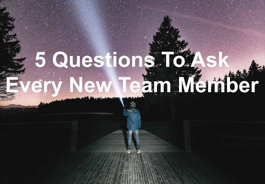 5 Questions To Ask Every New Team Member - Joseph Lalonde