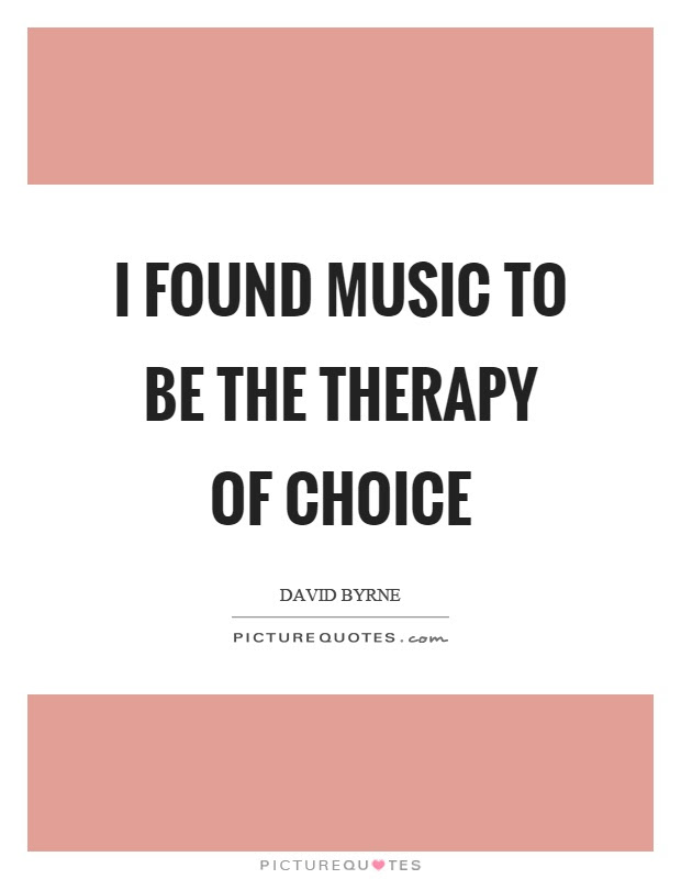 I Found Music To Be The Therapy Of Choice Picture Quotes