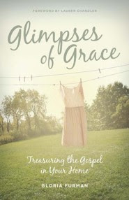 Glimpses of Grace: Treasuring the Gospel in Your Home  -              By: Gloria Furman