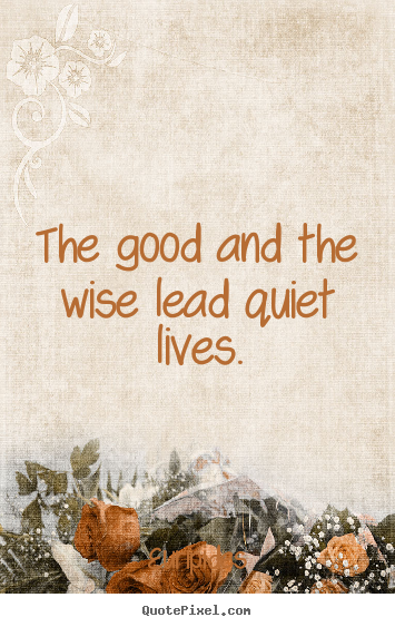 The Good And The Wise Lead Quiet Lives Euripides Famous Life Quotes