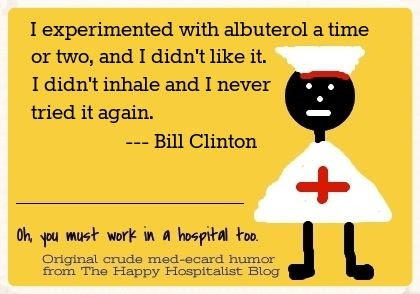 I experimented with albuterol a time or two, and I didn't like it.  I didn't inhale and I never tried it again.  Bill Clinton ecard humor photo.