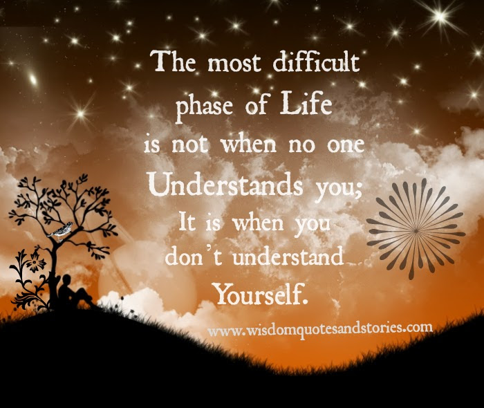 The Most Difficult Phase Of Life Wisdom Quotes Stories