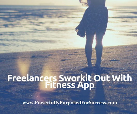 Freelancers Sworkit Out | Powerfully Purposed for Success