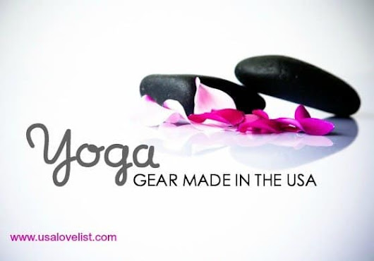 Everything you need for yoga: All made in the USA. Namaste. - USA Love List