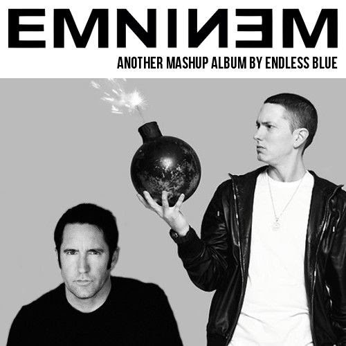 Closer To The Real Slim Shady - EMNINEM (Eminiem vs. Nine Inch Nails) by Endless Blue (TripHop)