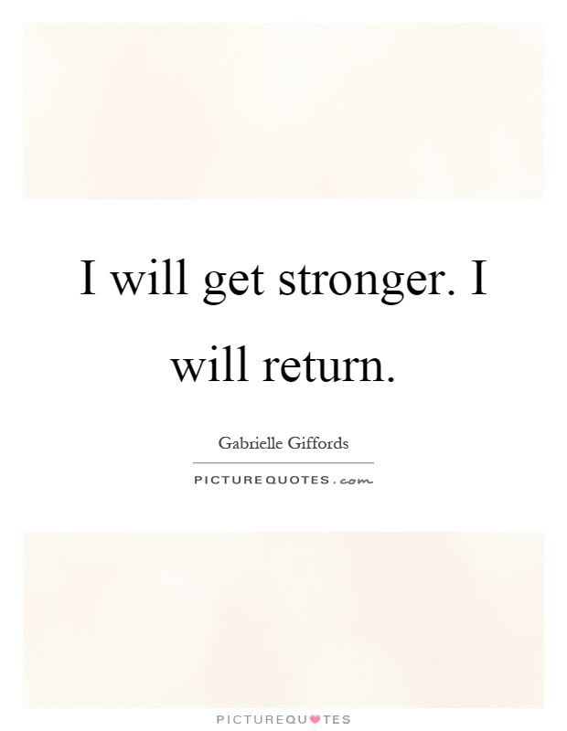 I Will Get Stronger I Will Return Picture Quotes