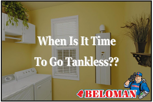 When Is It Time To Go Tankless??