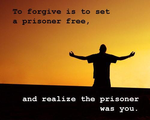 To Forgive Is To Set A Prisoner Free And Realize The Prisoner