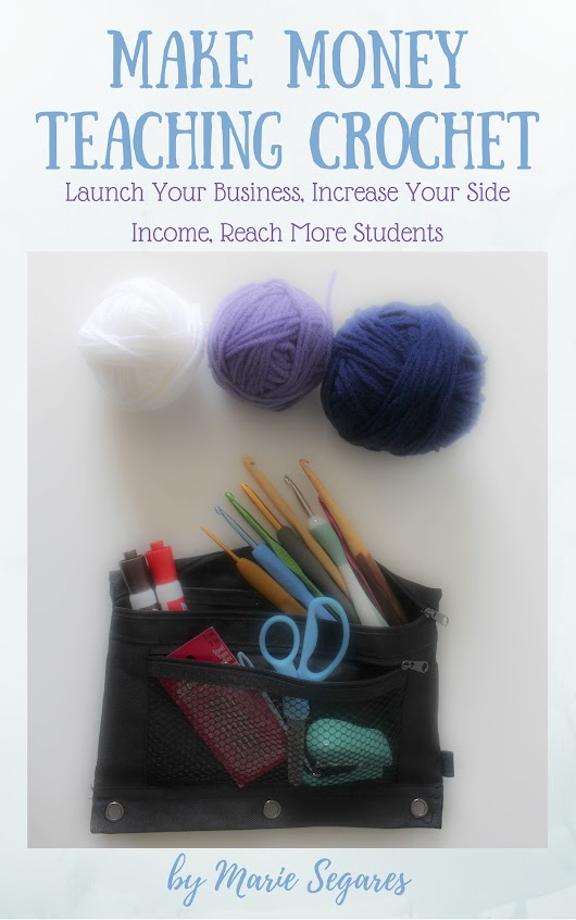 Making Money Teaching Crochet by Marie Segares: eBook Review - American Crochet