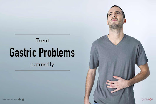 Treat Gastric Problems Naturally - By Dr. Dhruba Bhattacharya | Lybrate