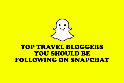 Top Travel Bloggers You Should Be Following On Snapchat
