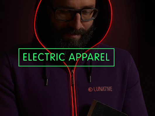 LUNATIVE | the world's first real ELECTRIC APPAREL by LUNATIVE Industries — Kickstarter