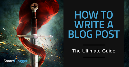 How to Write a Blog Post – The Ultimate Guide • Smart Blogger