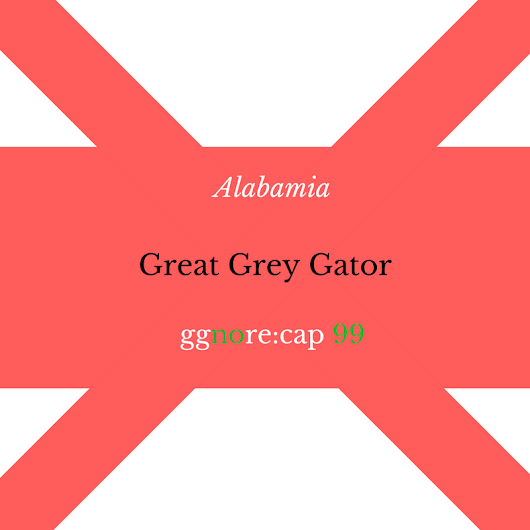 99 – Great Grey Gator (ggnoRE:CAP Alabamia 6)