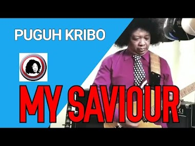 MY SAVIOUR by PUGUH KRIBO - ORIGINAL SONG
