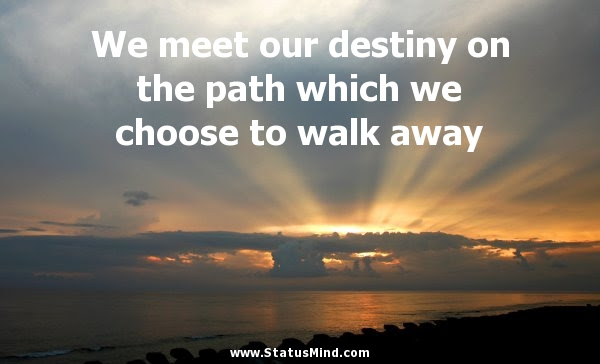We Meet Our Destiny On The Path Which We Choose To Statusmindcom
