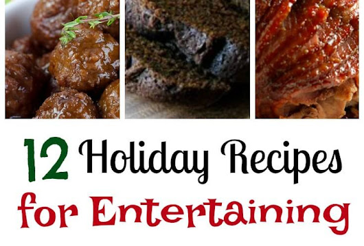 12 Holiday Recipes for Easy Entertaining