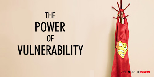 Leading Blog: A Leadership Blog: The Power of Vulnerability