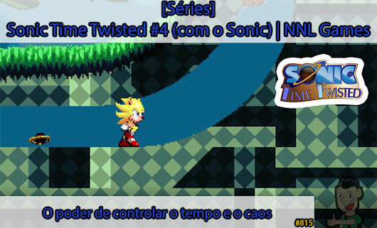[Séries] Sonic Time Twisted #4 (com o Sonic): O poder de controlar o tempo e o caos | NNL Games – NNL: Not Now Lucas Blog