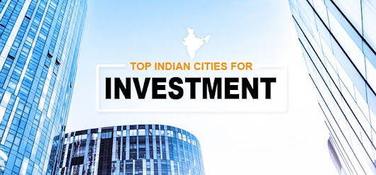 Real Estate Investment - Why and where to invest in property in India