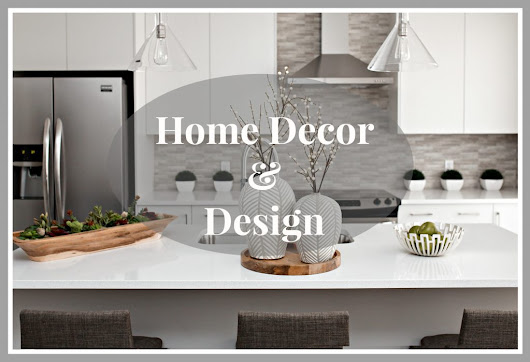 Home Décor & Design - The Lifestyle Lady
