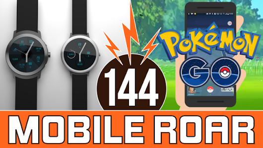 Mobile Roar 144: Pokémania, Google smartwatches, Galaxy Note 7 launch