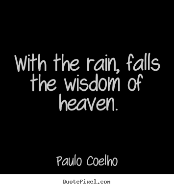 Quotes About Life With The Rain Falls The Wisdom Of Heaven