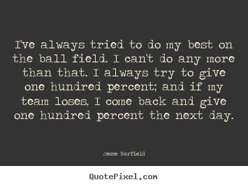 Jesse Barfield Picture Quotes Ive Always Tried To Do My Best On