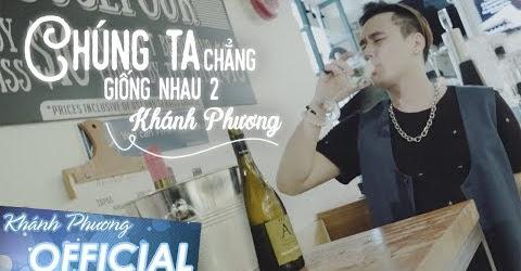 Chúng Ta Chẳng Giống Nhau 2 - Khánh Phương (MV 4K OFFICIAL)