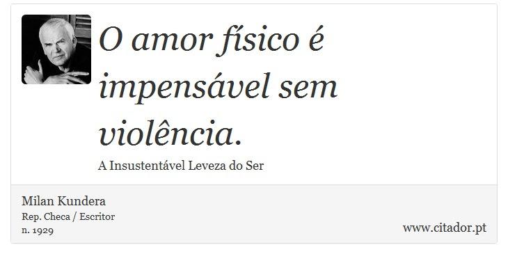 O Amor Físico é Impensável Sem Violência Milan Kundera Frases
