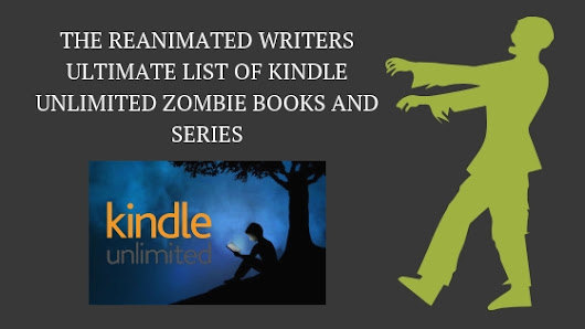 Enough Kindle Unlimited Zombie Books to keep you reading until the Apocalypse!