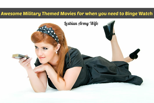 Awesome Military Themed Movies for when you need to Binge Watch