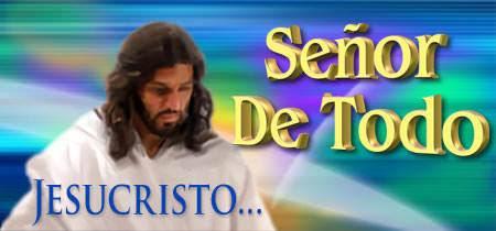 Jesucristo...Señor De Todo