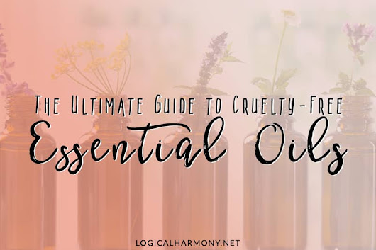 The Ultimate Guide to Cruelty-Free Essential Oils - Logical Harmony