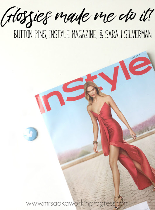 Glossies Made Me Do It {Button Pins, Instyle & Sarah Silverman}