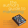 Beth Jusino: The Author's Guide to Marketing: Make a Plan That Attracts More Readers and Sells More Books (You May Even Enjoy It)
