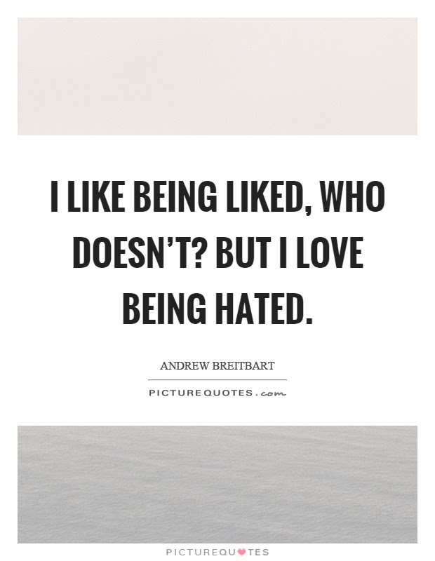 I Like Being Liked Who Doesnt But I Love Being Hated Picture Quotes