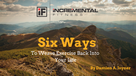 Six Ways To Weave Exercise Back Into Your Life