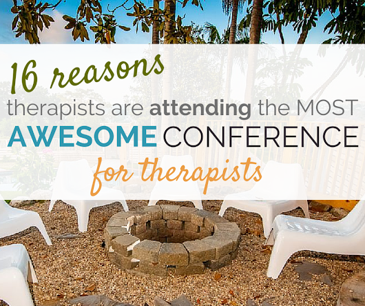 16 Reasons Therapists are Attending the Most Awesome Conference