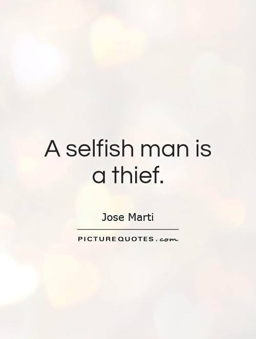 A Selfish Man Is A Thief Picture Quotes