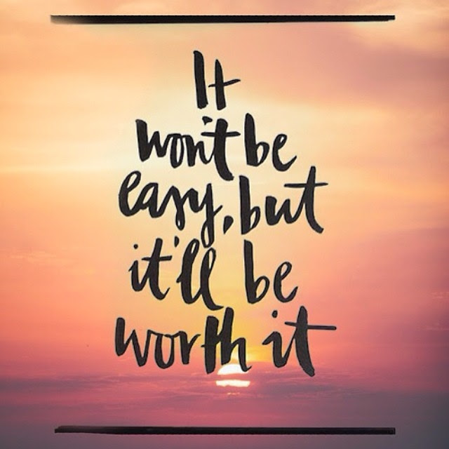 It Wont Be Easy But It Will Be Worth It Pictures Photos And Images